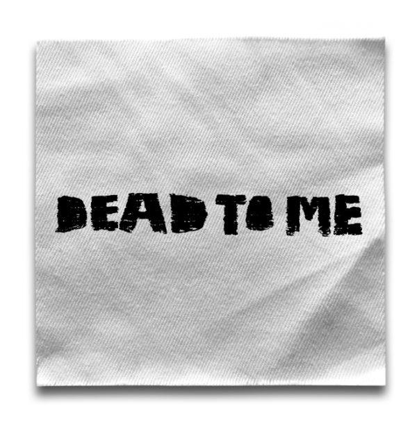 нашивка Dead to me
